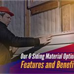 Our 6 Siding Material Options: Features and Benefits