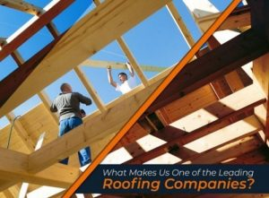 What Make us One Of the Leading Roofing Companies?