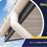Improving Home Design and Function: Top Projects to Consider – Part 2: Gutter Protection
